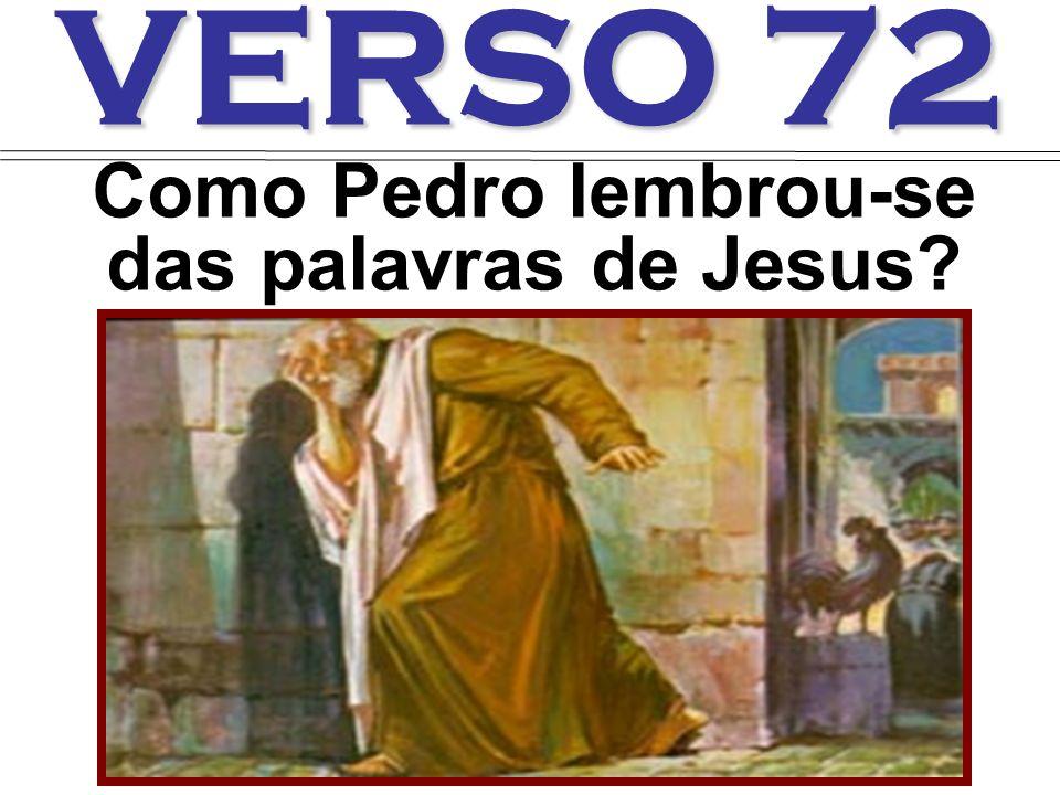VERSO 72 Como Pedro lembrou-se das palavras de Jesus?