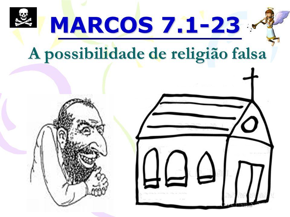 MARCOS 7.1-23 A possibilidade de religião falsa
