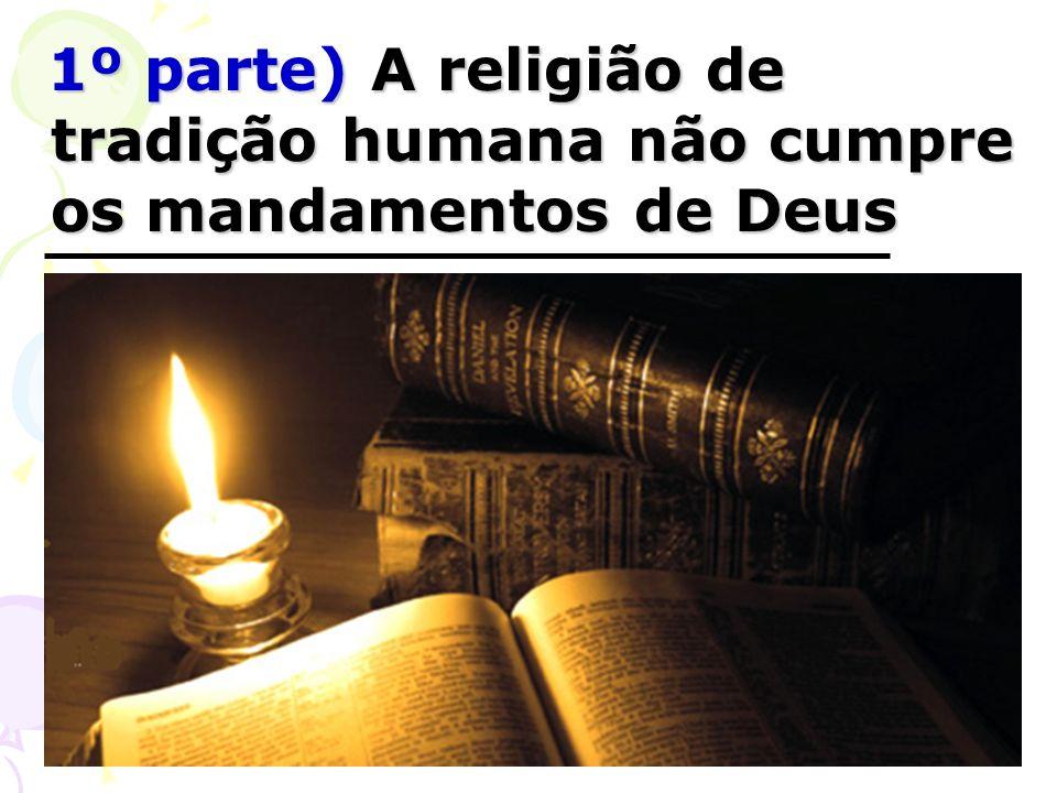 1º parte) A religião de tradição humana não cumpre os mandamentos de Deus 1º parte) A religião de tradição humana não cumpre os mandamentos de Deus
