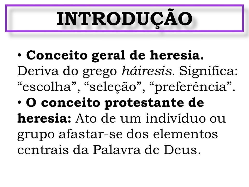 INTRODUÇÃO Conceito geral de heresia.Deriva do grego háiresis.