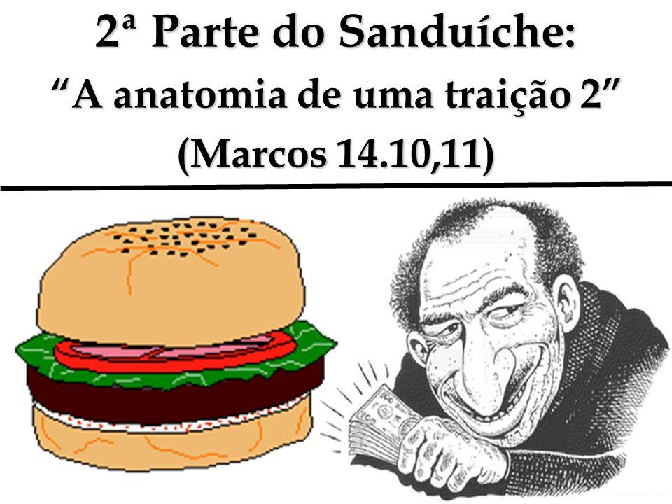 2ª Parte do Sanduíche: A anatomia de uma traição 2 (Marcos 14.10,11)