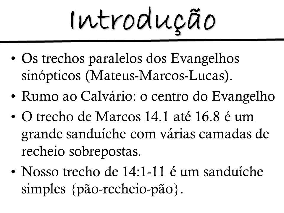 Introdução Os trechos paralelos dos Evangelhos sinópticos (Mateus-Marcos-Lucas). Rumo ao Calvário: o centro do Evangelho O trecho de Marcos 14.1 até 1