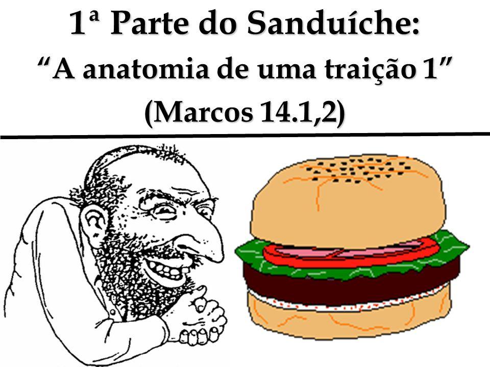 1ª Parte do Sanduíche: A anatomia de uma traição 1 (Marcos 14.1,2)