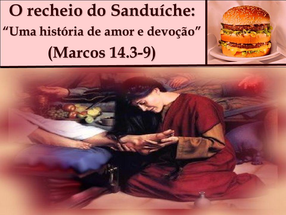 O recheio do Sanduíche: Uma história de amor e devoção (Marcos 14.3-9)