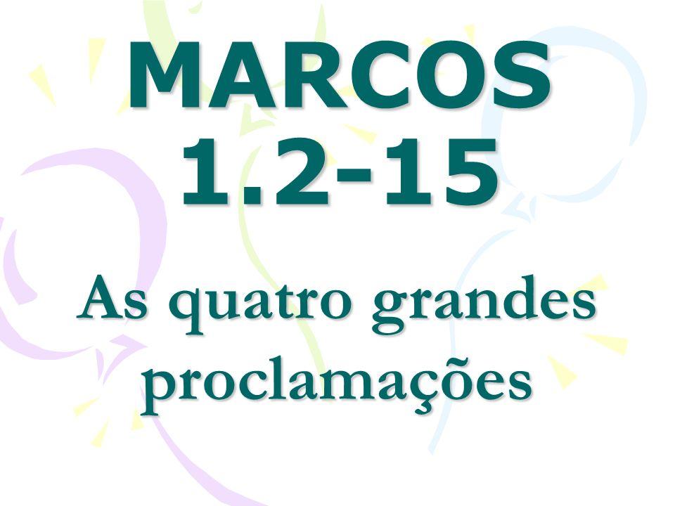 MARCOS 1.2-15 As quatro grandes proclamações
