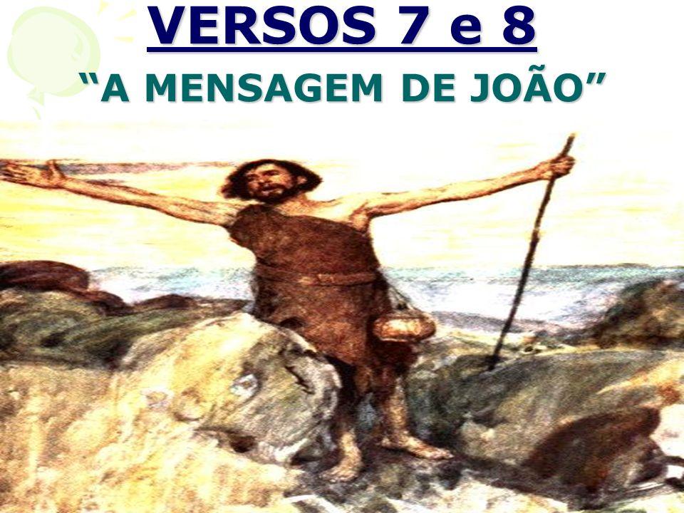 VERSOS 7 e 8 A MENSAGEM DE JOÃO