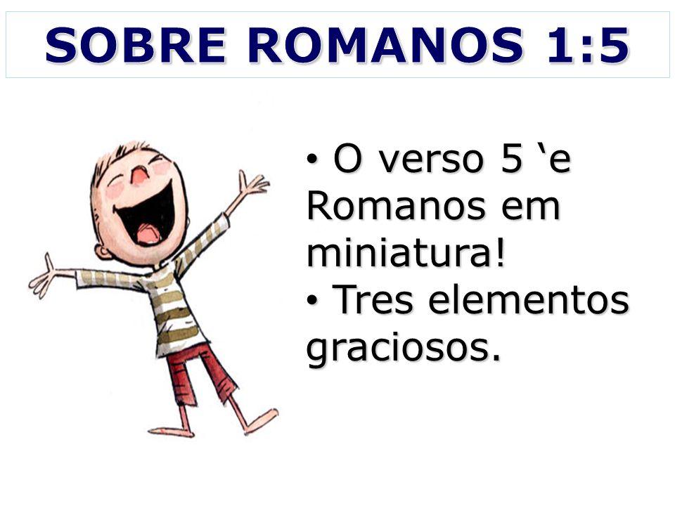 O verso 5 e Romanos em miniatura! O verso 5 e Romanos em miniatura! Tres elementos graciosos. Tres elementos graciosos.