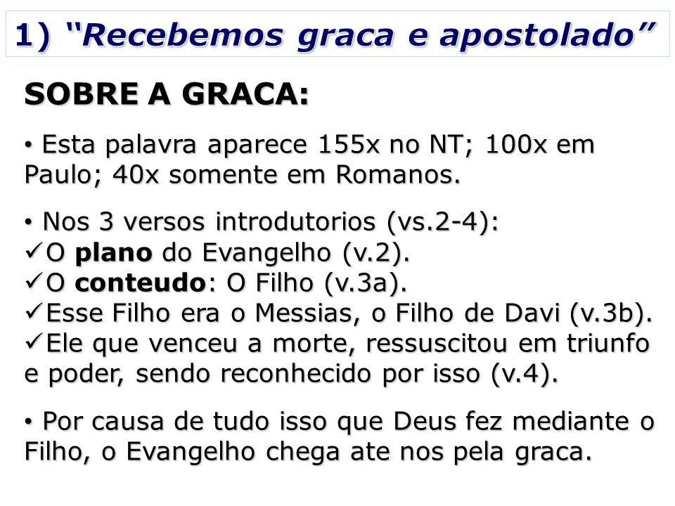 SOBRE A GRACA: Esta palavra aparece 155x no NT; 100x em Paulo; 40x somente em Romanos. Esta palavra aparece 155x no NT; 100x em Paulo; 40x somente em