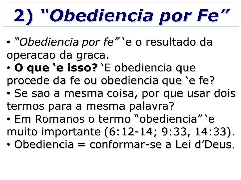 Obediencia por fe e o resultado da operacao da graca. Obediencia por fe e o resultado da operacao da graca. O que e isso? E obediencia que procede da