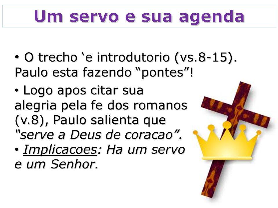 Logo apos citar sua alegria pela fe dos romanos (v.8), Paulo salienta que serve a Deus de coracao.