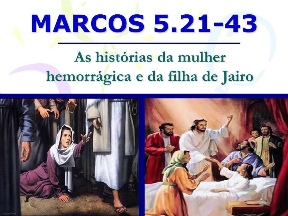 MARCOS 5.21-43 As histórias da mulher hemorrágica e da filha de Jairo