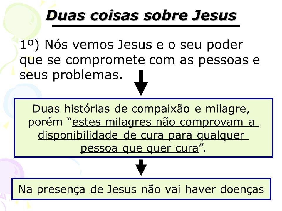 Duas coisas sobre Jesus 1º) Nós vemos Jesus e o seu poder que se compromete com as pessoas e seus problemas. Duas histórias de compaixão e milagre, po
