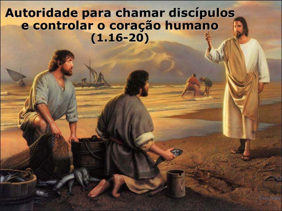 Autoridade para chamar discípulos e controlar o coração humano (1.16-20)