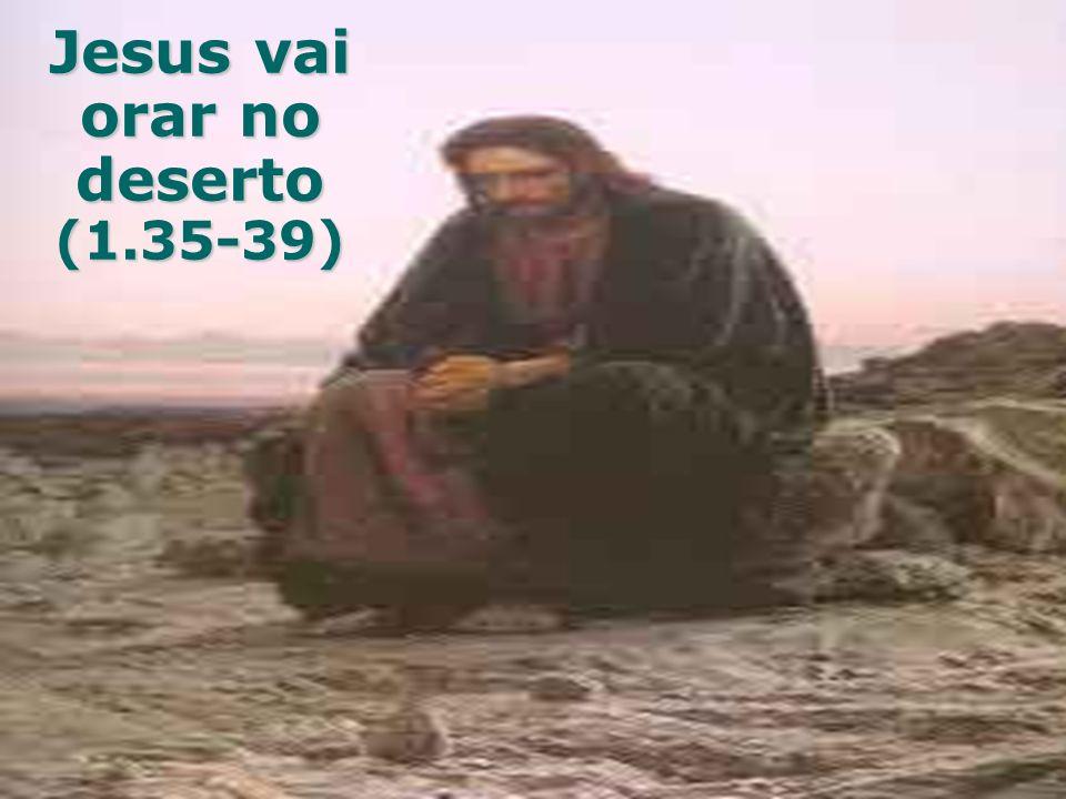 Jesus vai orar no deserto (1.35-39)