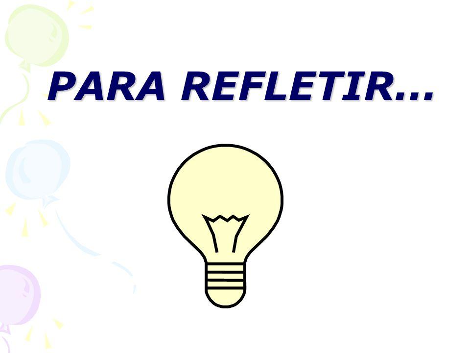 PARA REFLETIR... PARA REFLETIR...