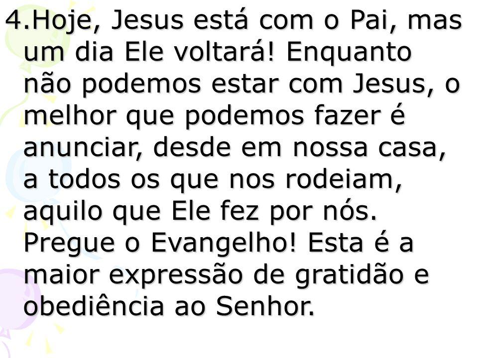 4.Hoje, Jesus está com o Pai, mas um dia Ele voltará.