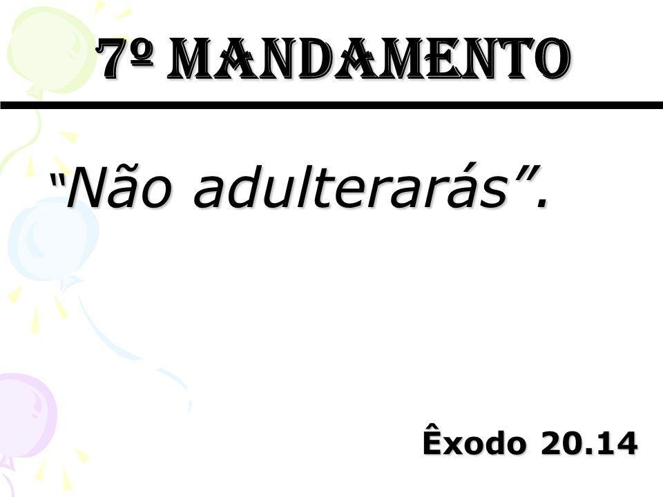 7º mandamento Não adulterarás. Não adulterarás. Êxodo 20.14