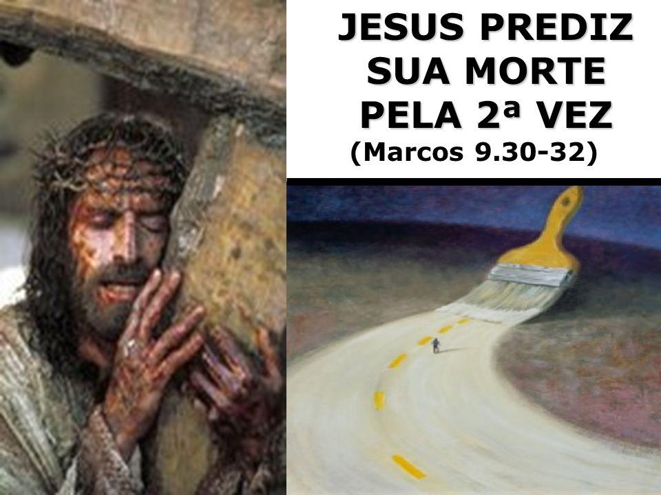 JESUS PREDIZ SUA MORTE PELA 2ª VEZ JESUS PREDIZ SUA MORTE PELA 2ª VEZ (Marcos 9.30-32)