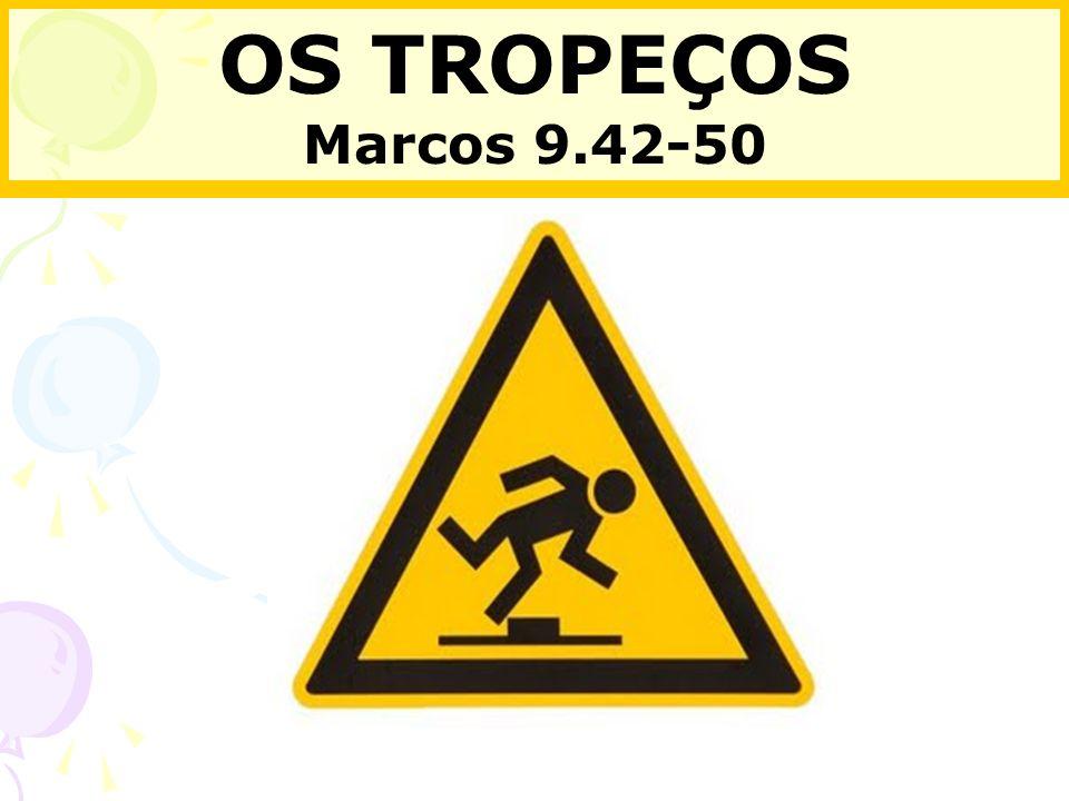 OS TROPEÇOS Marcos 9.42-50