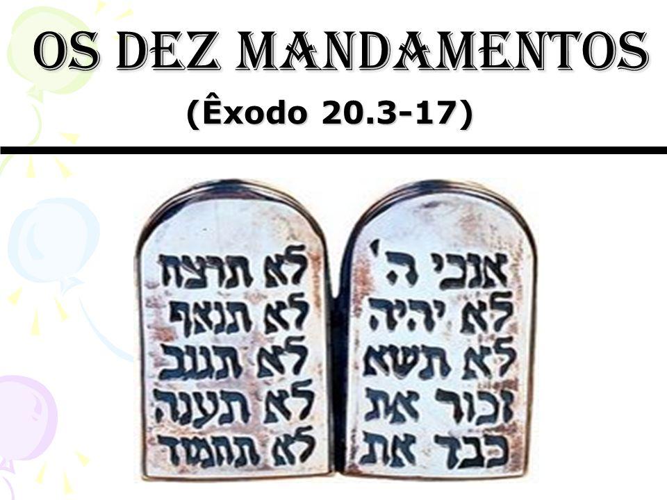 1º e 2º mandamentos Não terás outros deuses diante de mim...