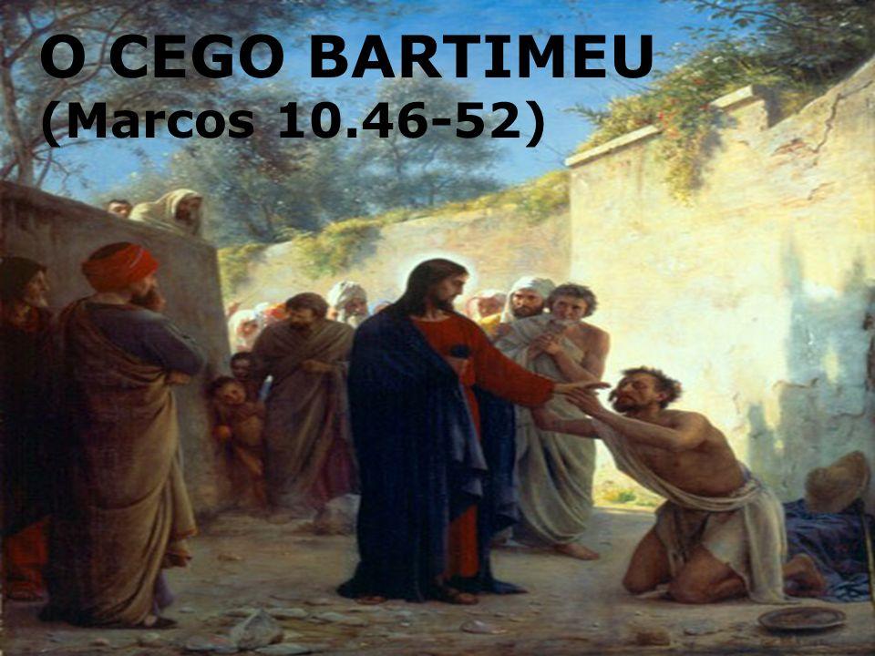 O CEGO BARTIMEU (Marcos 10.46-52)