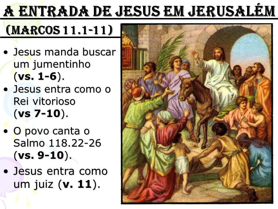 A entrada de jesus em jerusalém (Marcos 11.1-11) Jesus manda buscar um jumentinho (vs. 1-6).Jesus manda buscar um jumentinho (vs. 1-6). Jesus entra co