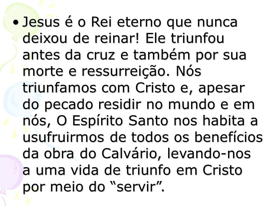 Jesus é o Rei eterno que nunca deixou de reinar! Ele triunfou antes da cruz e também por sua morte e ressurreição. Nós triunfamos com Cristo e, apesar