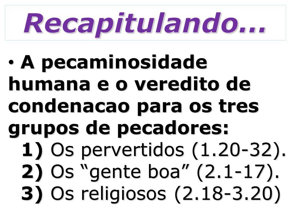 A pecaminosidade humana e o veredito de condenacao para os tres grupos de pecadores: A pecaminosidade humana e o veredito de condenacao para os tres grupos de pecadores: 1) Os pervertidos (1.20-32).