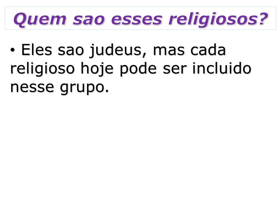 Eles sao judeus, mas cada religioso hoje pode ser incluido nesse grupo.