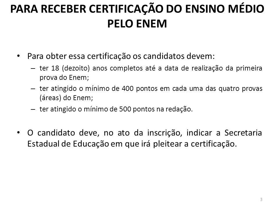 Para obter essa certificação os candidatos devem: – ter 18 (dezoito) anos completos até a data de realização da primeira prova do Enem; – ter atingido