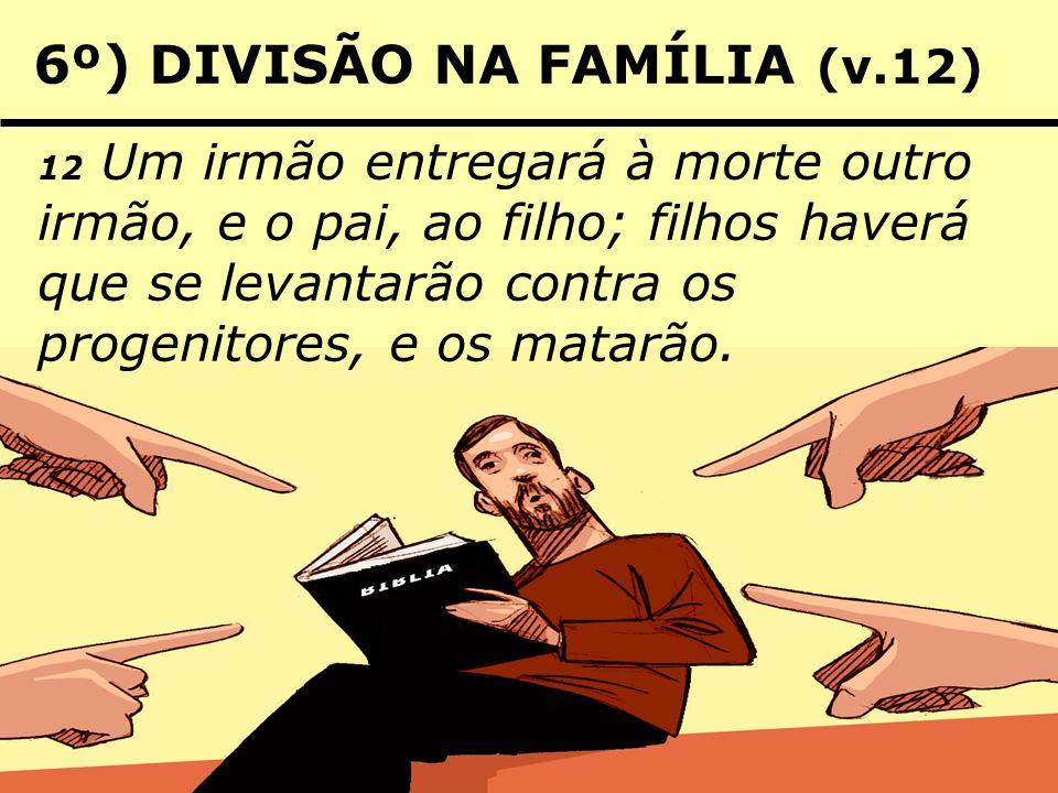 7º) ÓDIO CONTRA OS CRISTÃOS (v.13) 13 Sereis odiados de todos por causa do meu nome; aquele, porém, que perseverar até o fim, esse será salvo.