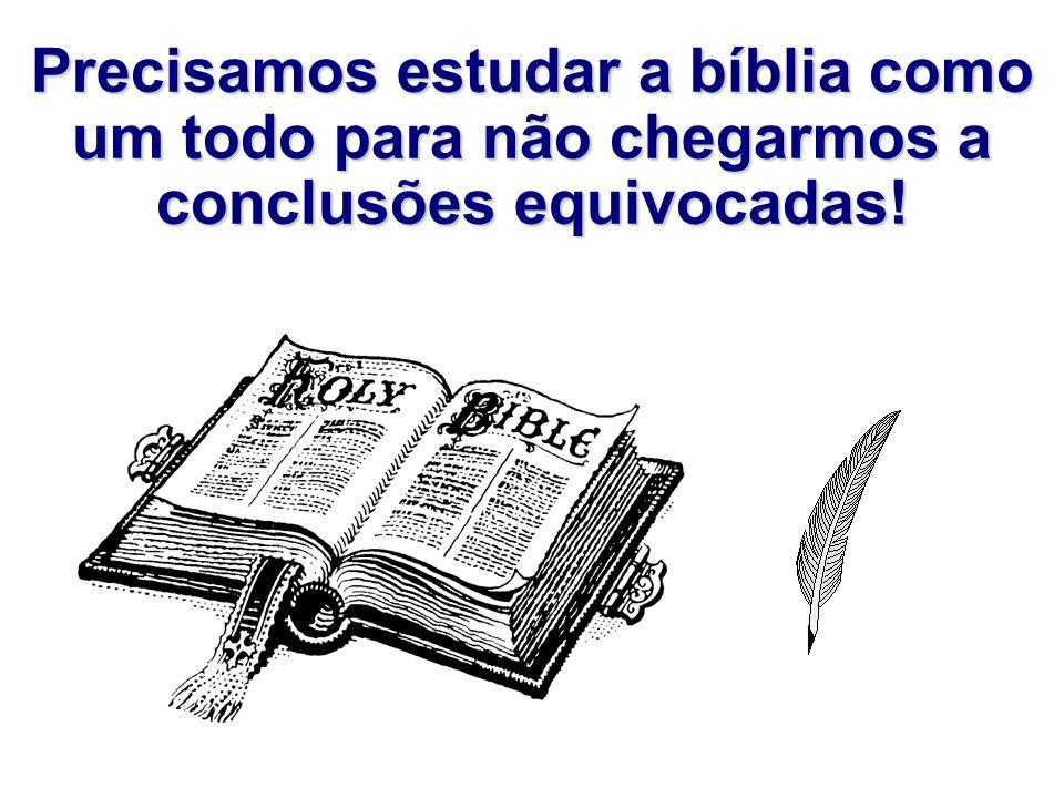 Precisamos estudar a bíblia como um todo para não chegarmos a conclusões equivocadas!