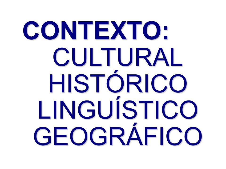 CONTEXTO:CULTURALHISTÓRICOLINGUÍSTICOGEOGRÁFICO