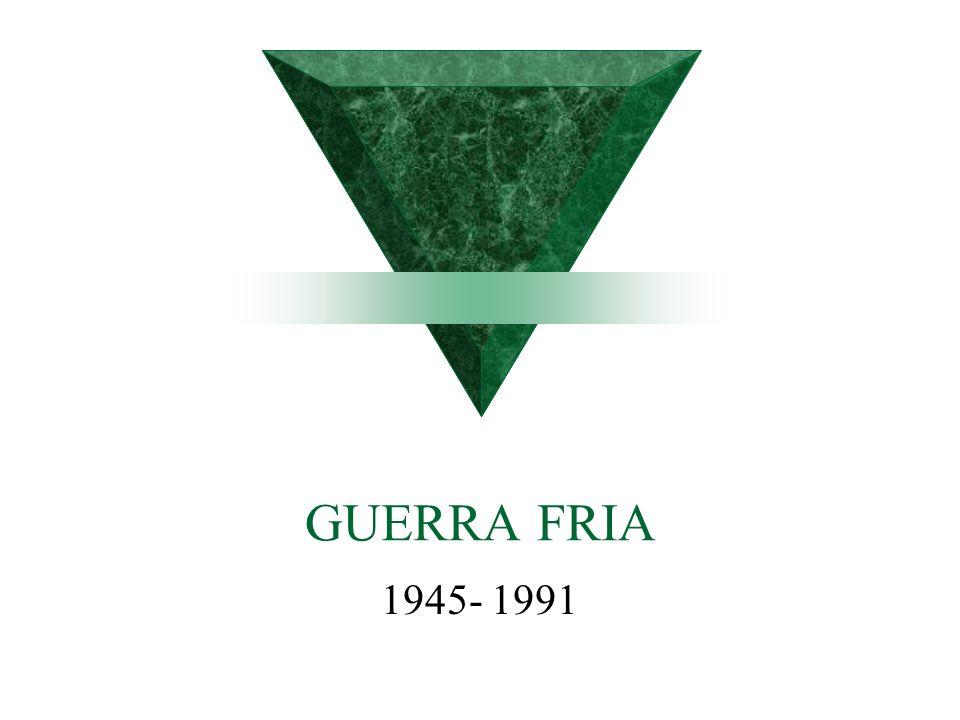 GUERRA FRIA 1945- 1991