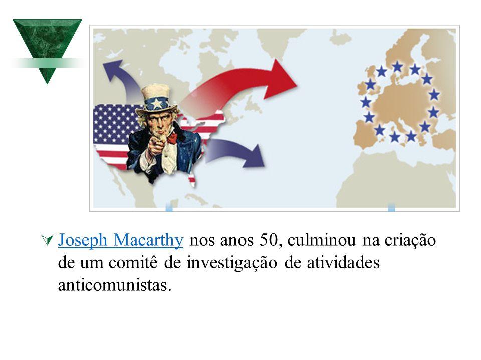 Joseph Macarthy nos anos 50, culminou na criação de um comitê de investigação de atividades anticomunistas. Joseph Macarthy