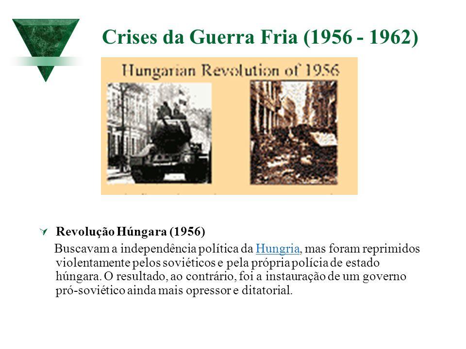 Crises da Guerra Fria (1956 - 1962) Revolução Húngara (1956) Buscavam a independência política da Hungria, mas foram reprimidos violentamente pelos so