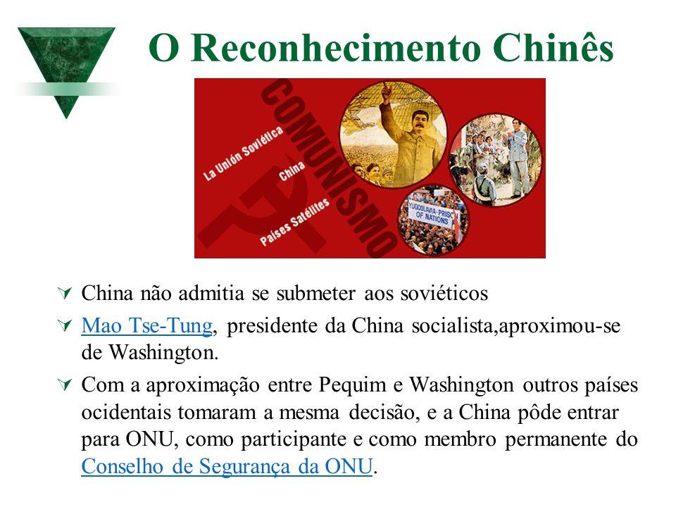 O Reconhecimento Chinês China não admitia se submeter aos soviéticos Mao Tse-Tung, presidente da China socialista,aproximou-se de Washington. Mao Tse-