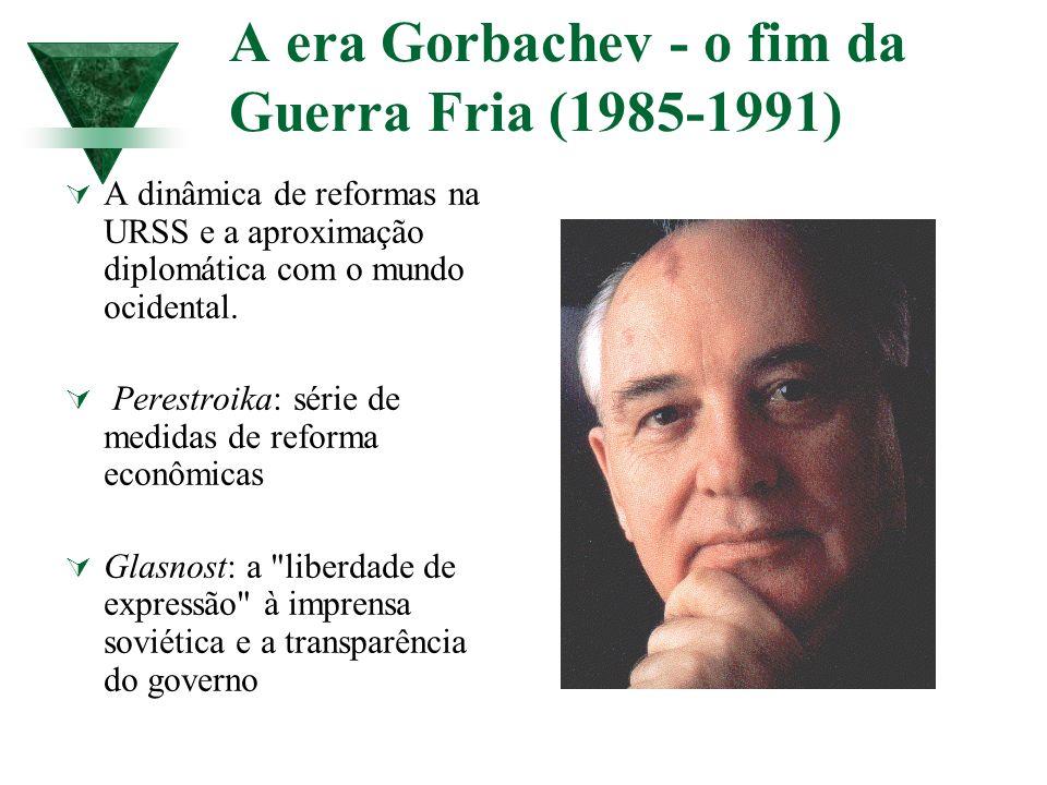 A era Gorbachev - o fim da Guerra Fria (1985-1991) A dinâmica de reformas na URSS e a aproximação diplomática com o mundo ocidental. Perestroika: séri