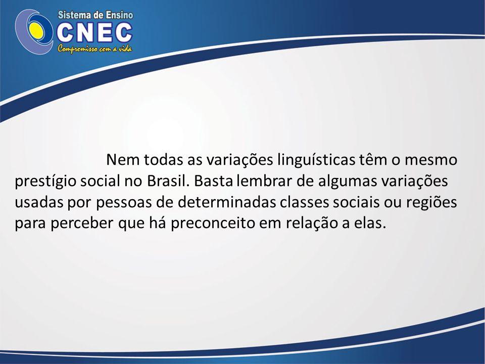 Nem todas as variações linguísticas têm o mesmo prestígio social no Brasil. Basta lembrar de algumas variações usadas por pessoas de determinadas clas