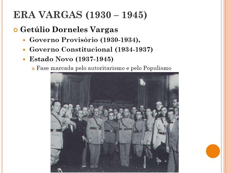 Getúlio Dorneles Vargas Governo Provisório (1930-1934), Governo Constitucional (1934-1937) Estado Novo (1937-1945) Fase marcada pelo autoritarismo e pelo Populismo
