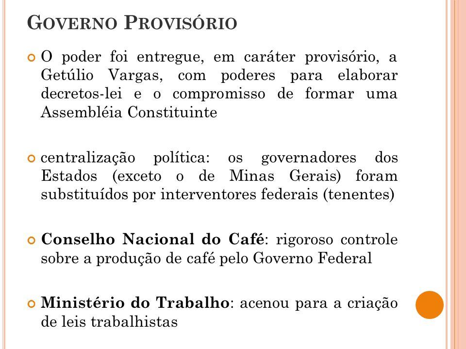 G OVERNO P ROVISÓRIO O poder foi entregue, em caráter provisório, a Getúlio Vargas, com poderes para elaborar decretos-lei e o compromisso de formar u