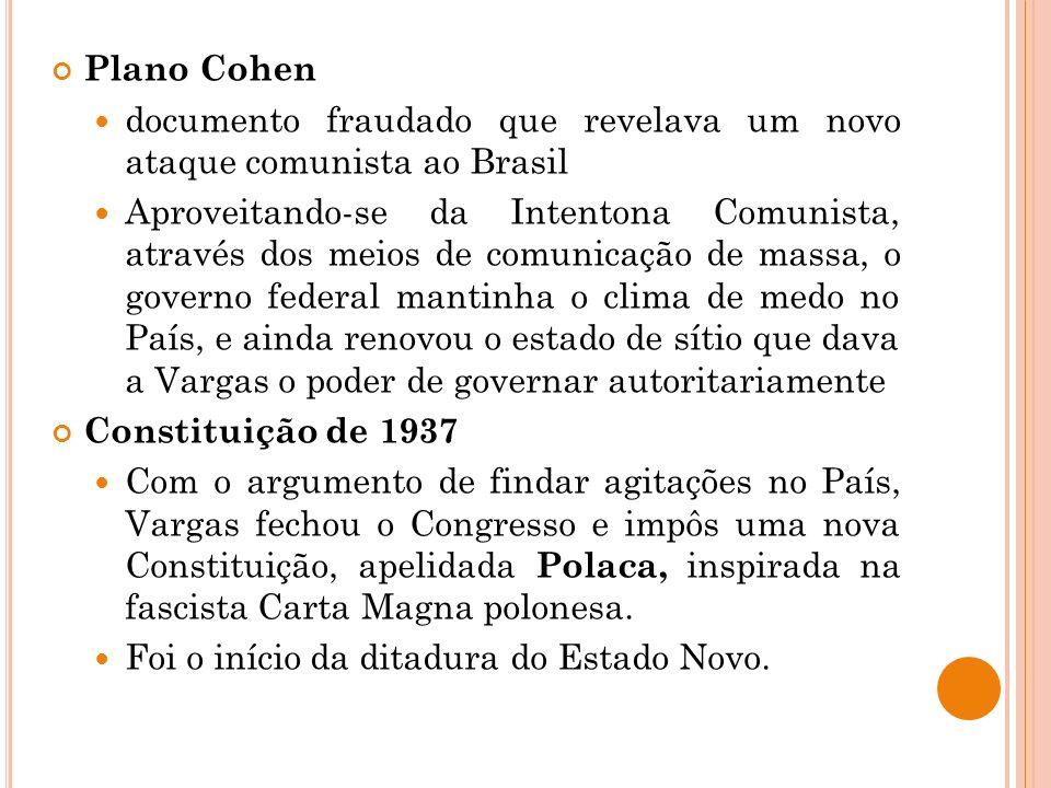 Plano Cohen documento fraudado que revelava um novo ataque comunista ao Brasil Aproveitando-se da Intentona Comunista, através dos meios de comunicaçã