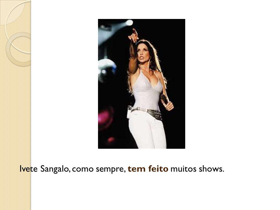 Ivete Sangalo, como sempre, tem feito muitos shows.