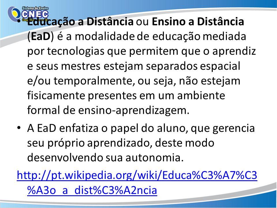 Educação a Distância ou Ensino a Distância (EaD) é a modalidade de educação mediada por tecnologias que permitem que o aprendiz e seus mestres estejam