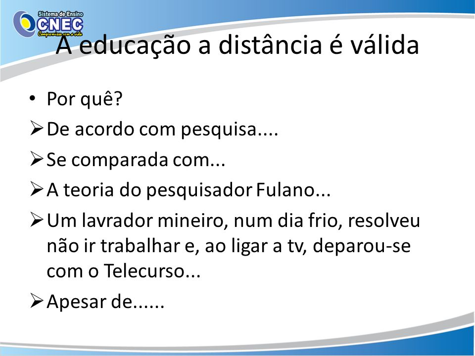 A educação a distância é válida Por quê? De acordo com pesquisa.... Se comparada com... A teoria do pesquisador Fulano... Um lavrador mineiro, num dia