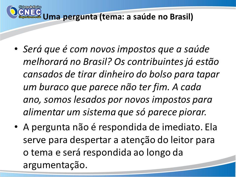 Uma pergunta (tema: a saúde no Brasil) Será que é com novos impostos que a saúde melhorará no Brasil? Os contribuintes já estão cansados de tirar dinh