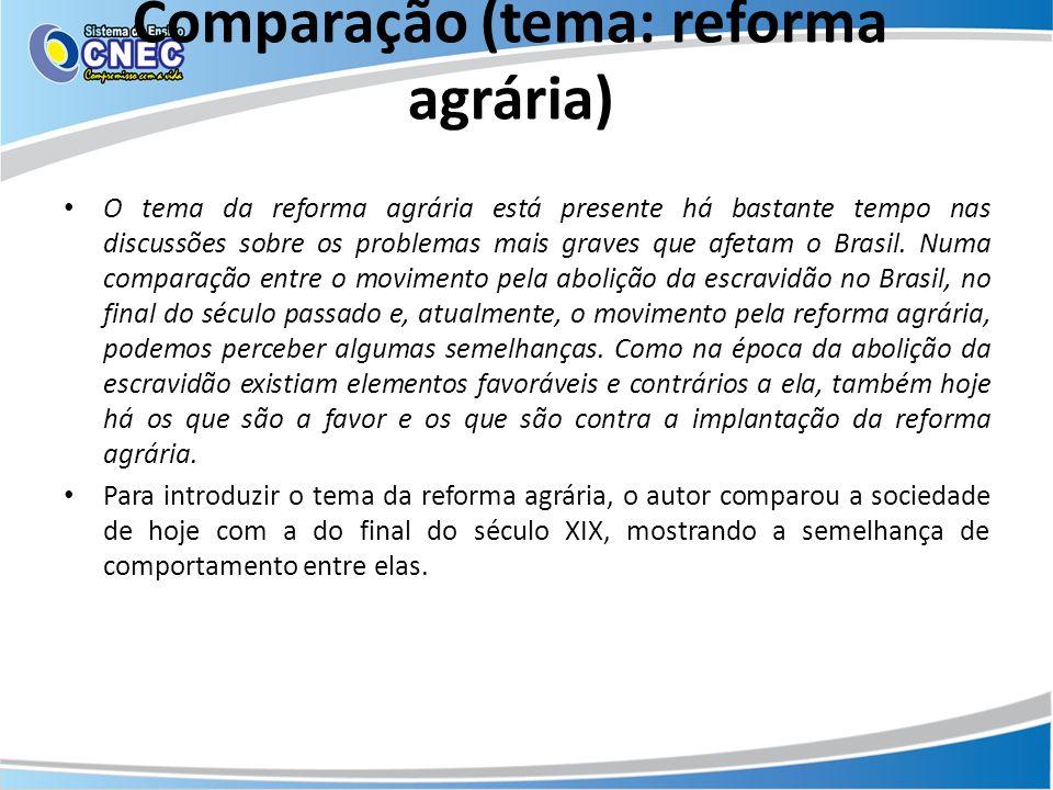 Comparação (tema: reforma agrária) O tema da reforma agrária está presente há bastante tempo nas discussões sobre os problemas mais graves que afetam