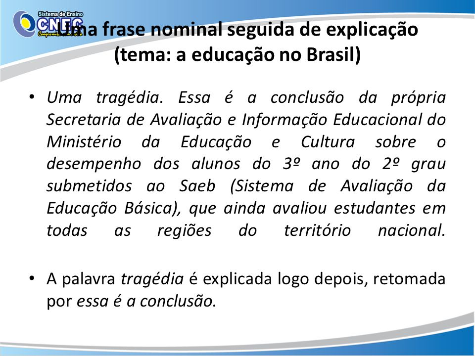 Uma frase nominal seguida de explicação (tema: a educação no Brasil) Uma tragédia. Essa é a conclusão da própria Secretaria de Avaliação e Informação