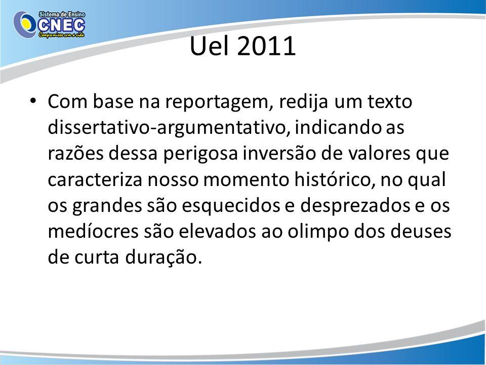 Uel 2011 Com base na reportagem, redija um texto dissertativo-argumentativo, indicando as razões dessa perigosa inversão de valores que caracteriza no