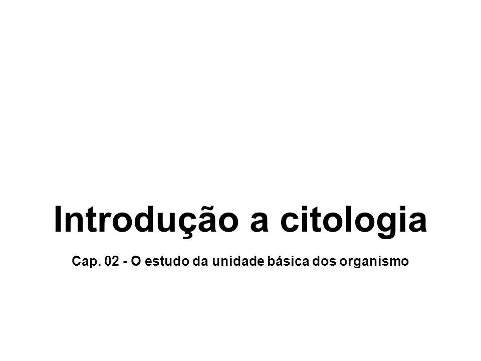 Introdução a citologia Cap. 02 - O estudo da unidade básica dos organismo